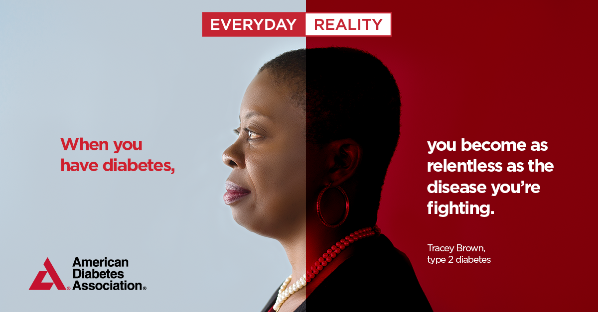 "Title: Everyday Reality; Image shows woman named Tracey with text saying, ""When you have diabetes, you become as relentless as the disease you're fighting""; Logo: American Diabetes Association"