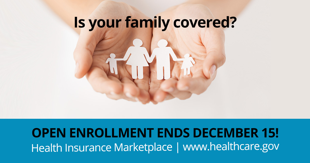 "Picture of hands holding a paper cut out family with the question ""Is your family covered?"" Open enrollment ends December 15! Health Insurance Marketplace www.healthcare.gov"