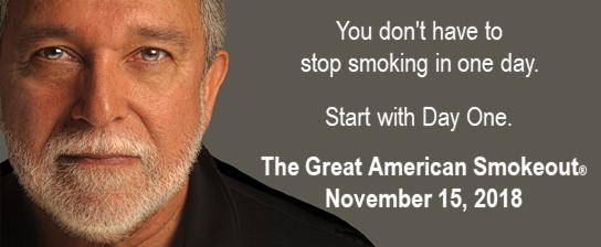 "Man with serious expression looks at the camera. Caption reads, ""You don't have to stop smoking in one day. Start with Day One. The Great American Smokeout. November 15, 2018."""